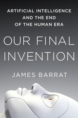 Image for Our Final Invention: Artificial Intelligence and the End of the Human Era