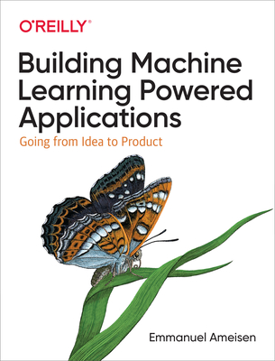 Image for Building Machine Learning Powered Applications: Going from Idea to Product