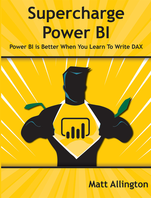 Image for Supercharge Power Bi: Power Bi Is Better When You Learn to Write Dax