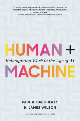 Image for Human + Machine: Reimagining Work in the Age of AI
