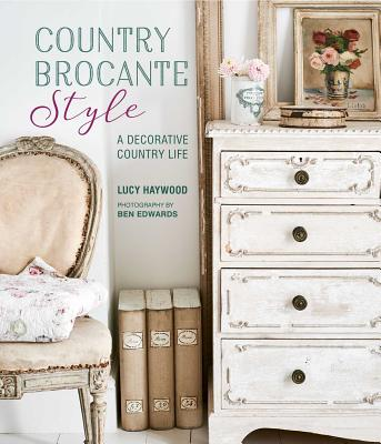 Image for Country Brocante Style: Where English Country Meets French Vintage
