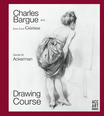 Image for Charles Bargue and Jean-Leon Gerome: Drawing Course